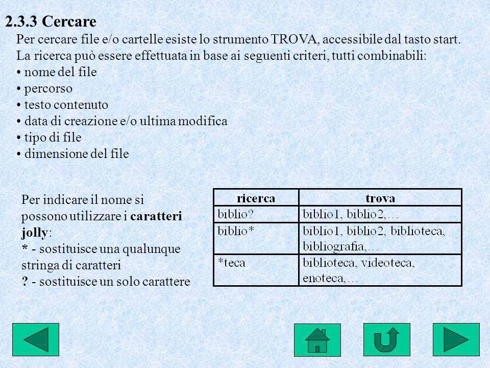 2.3.3 Cercare Per cercare file e/o cartelle esiste lo strumento TROVA, accessibile dal tasto start.