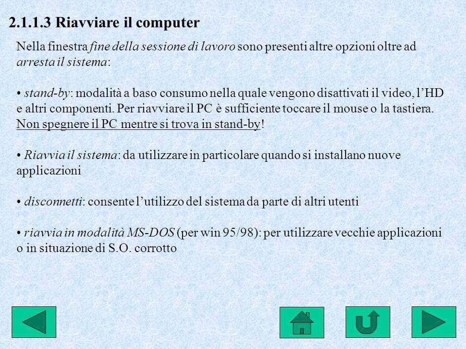 2.1.1.3 Riavviare il computer Nella finestra fine della sessione di lavoro sono presenti altre opzioni oltre ad arresta il sistema: