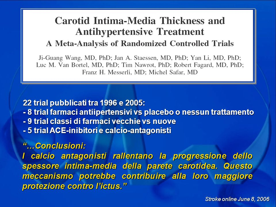 22 trial pubblicati tra 1996 e 2005: - 8 trial farmaci antiipertensivi vs placebo o nessun trattamento - 9 trial classi di farmaci vecchie vs nuove