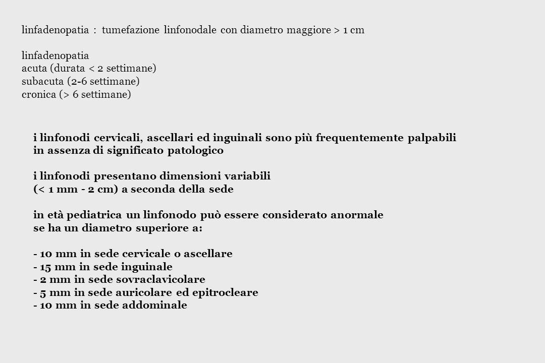 linfadenopatia : tumefazione linfonodale con diametro maggiore > 1 cm