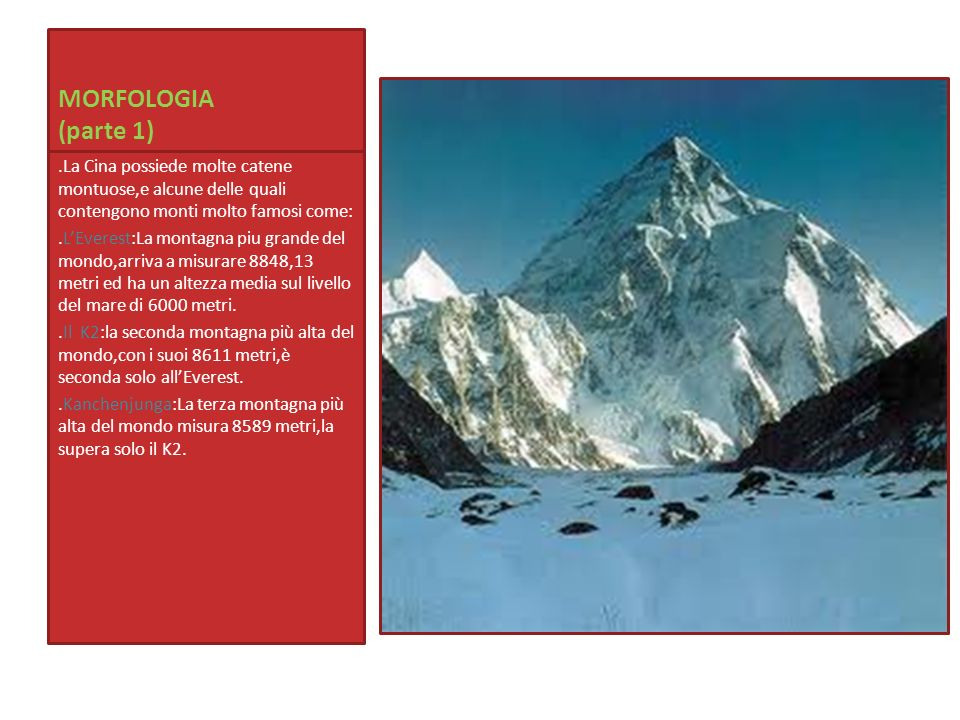MORFOLOGIA (parte 1) .La Cina possiede molte catene montuose,e alcune delle quali contengono monti molto famosi come: