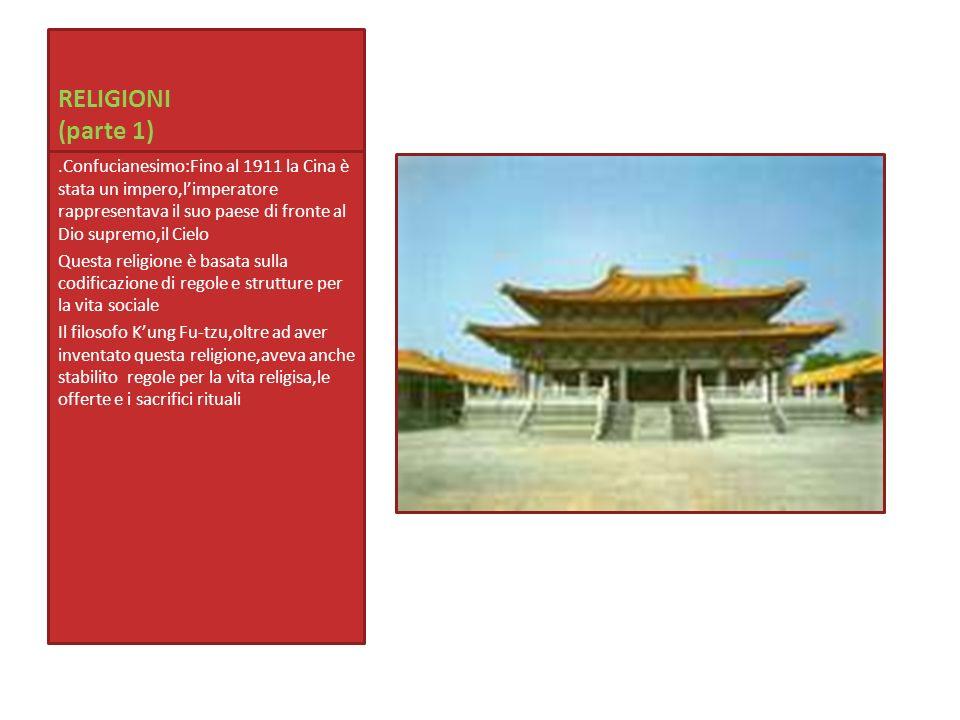 RELIGIONI (parte 1).Confucianesimo:Fino al 1911 la Cina è stata un impero,l'imperatore rappresentava il suo paese di fronte al Dio supremo,il Cielo.