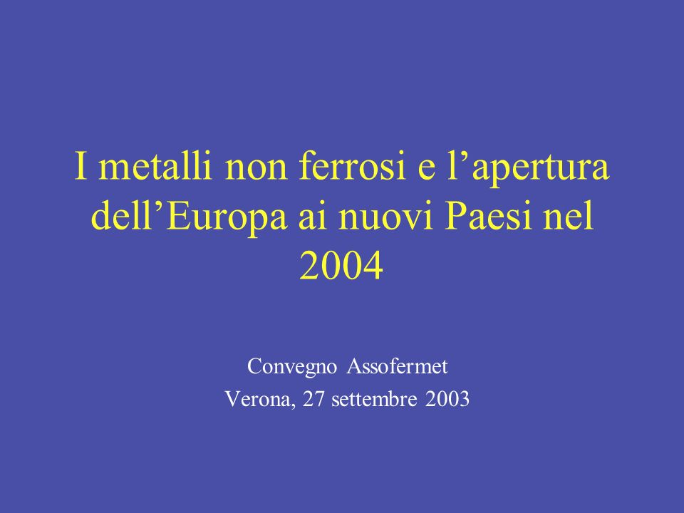 I metalli non ferrosi e l'apertura dell'Europa ai nuovi Paesi nel 2004