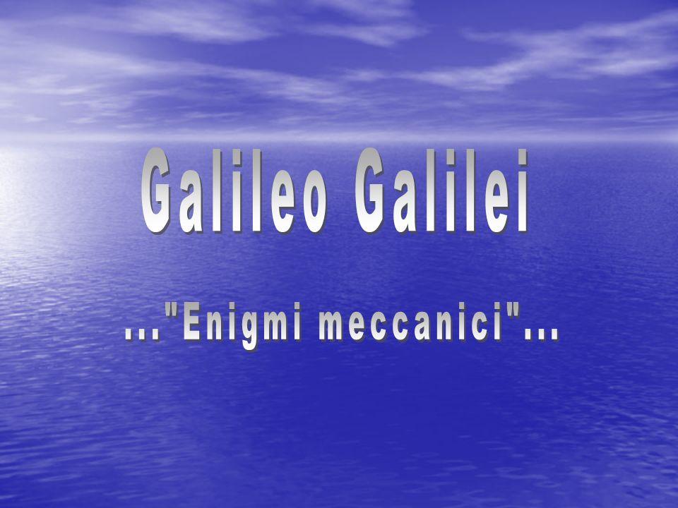 Galileo Galilei ... Enigmi meccanici ...