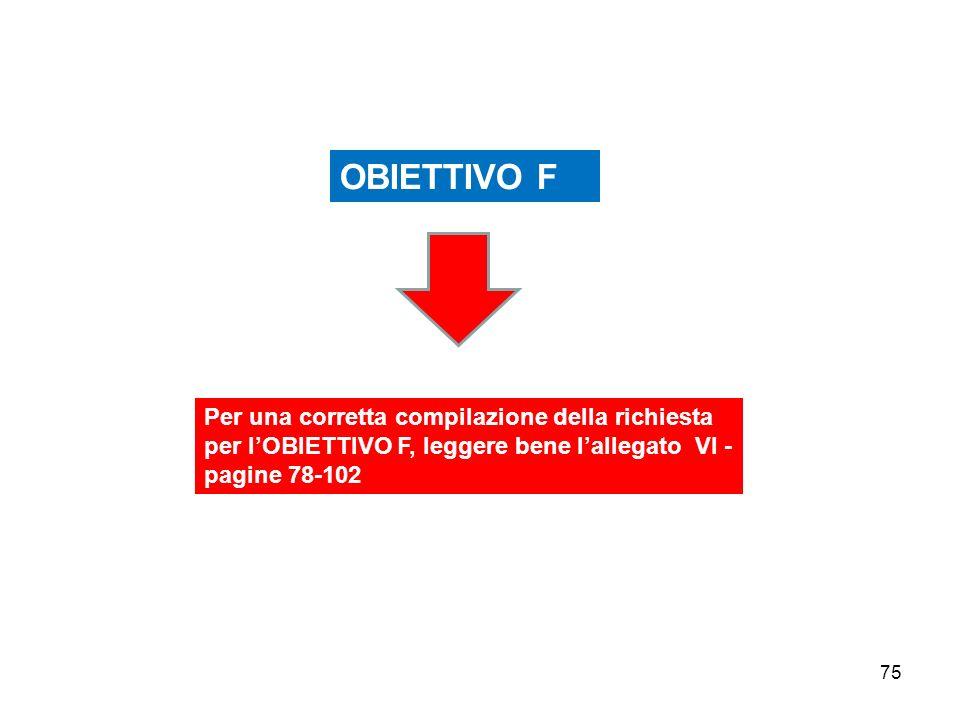 OBIETTIVO F Per una corretta compilazione della richiesta per l'OBIETTIVO F, leggere bene l'allegato VI - pagine 78-102.