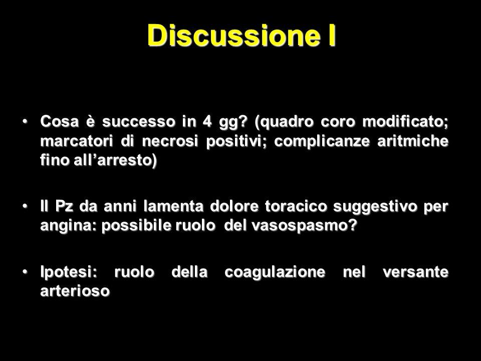 Discussione I Cosa è successo in 4 gg (quadro coro modificato; marcatori di necrosi positivi; complicanze aritmiche fino all'arresto)