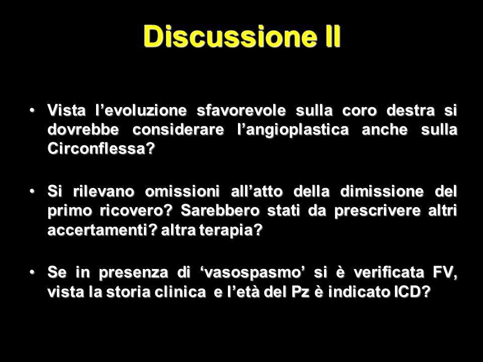 Discussione II Vista l'evoluzione sfavorevole sulla coro destra si dovrebbe considerare l'angioplastica anche sulla Circonflessa