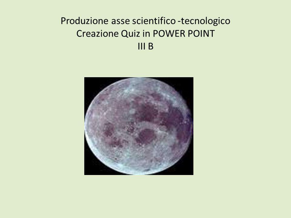 Produzione asse scientifico -tecnologico Creazione Quiz in POWER POINT III B