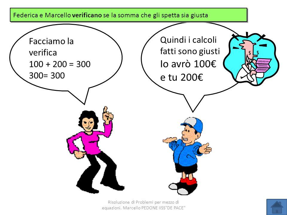 Io avrò 100€ e tu 200€ Quindi i calcoli fatti sono giusti
