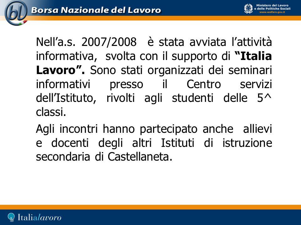 Nell'a.s. 2007/2008 è stata avviata l'attività informativa, svolta con il supporto di Italia Lavoro . Sono stati organizzati dei seminari informativi presso il Centro servizi dell'Istituto, rivolti agli studenti delle 5^ classi.
