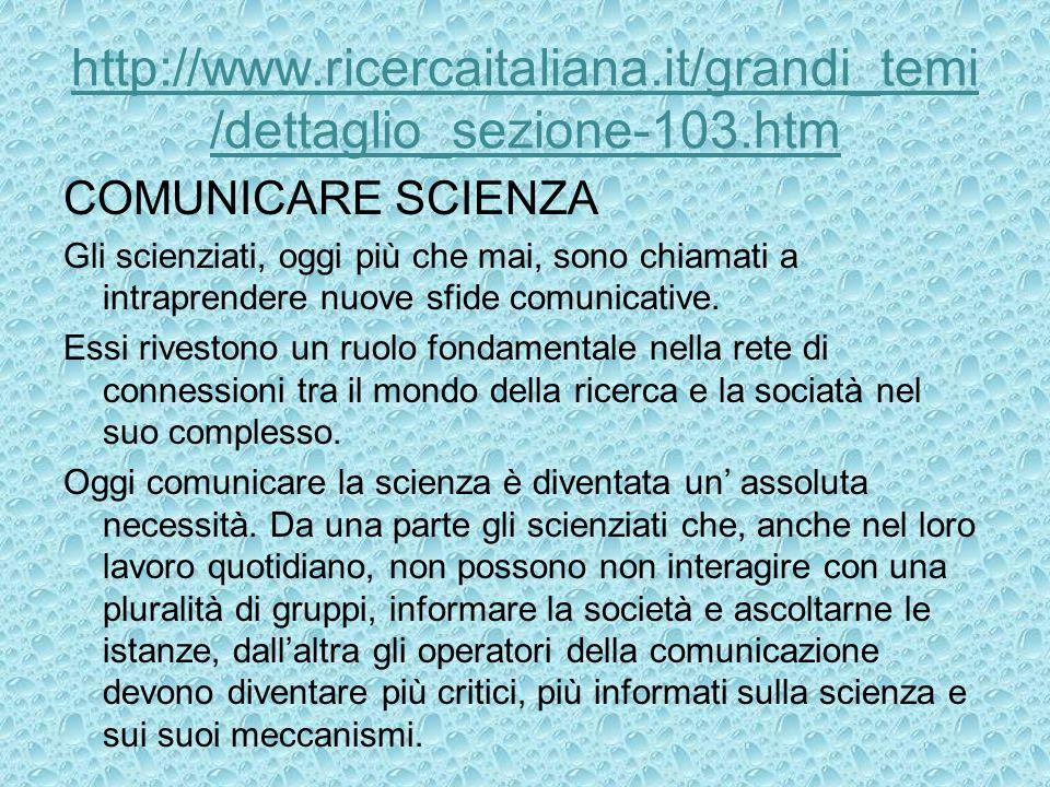 http://www.ricercaitaliana.it/grandi_temi/dettaglio_sezione-103.htm COMUNICARE SCIENZA.