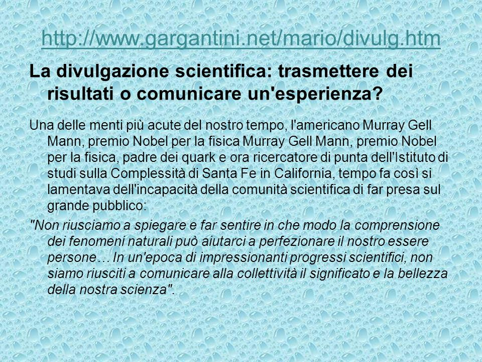 http://www.gargantini.net/mario/divulg.htm La divulgazione scientifica: trasmettere dei risultati o comunicare un esperienza