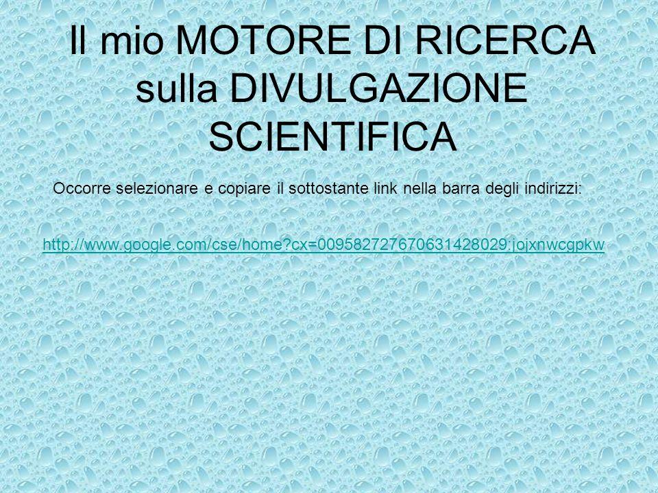 Il mio MOTORE DI RICERCA sulla DIVULGAZIONE SCIENTIFICA