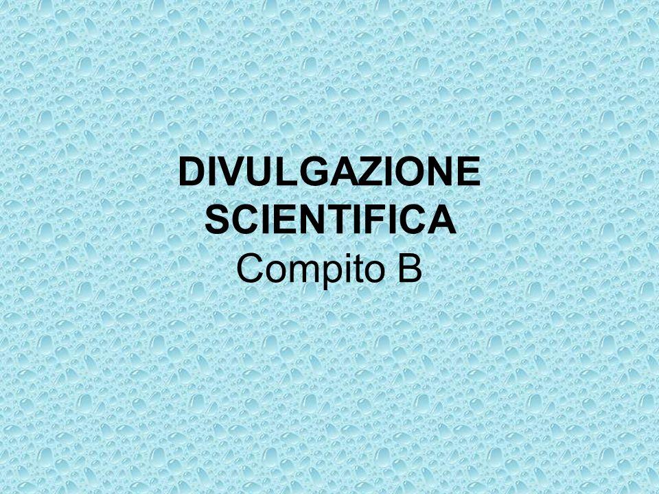 DIVULGAZIONE SCIENTIFICA Compito B