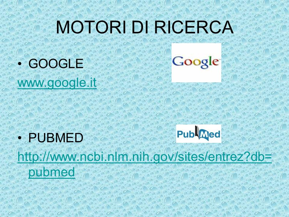 MOTORI DI RICERCA GOOGLE www.google.it PUBMED