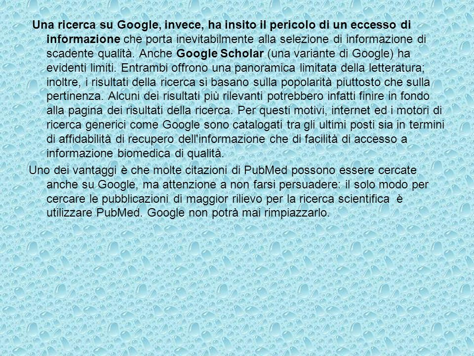Una ricerca su Google, invece, ha insito il pericolo di un eccesso di informazione che porta inevitabilmente alla selezione di informazione di scadente qualità.