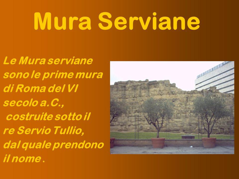 Mura Serviane Le Mura serviane sono le prime mura di Roma del VI