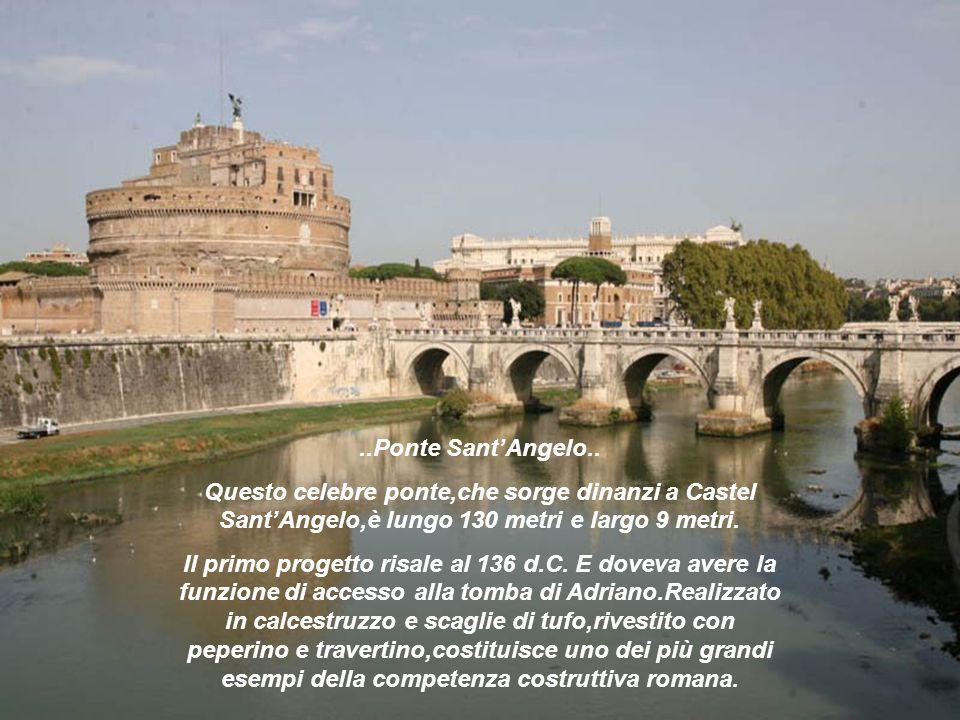 ..Ponte Sant'Angelo.. Questo celebre ponte,che sorge dinanzi a Castel Sant'Angelo,è lungo 130 metri e largo 9 metri.