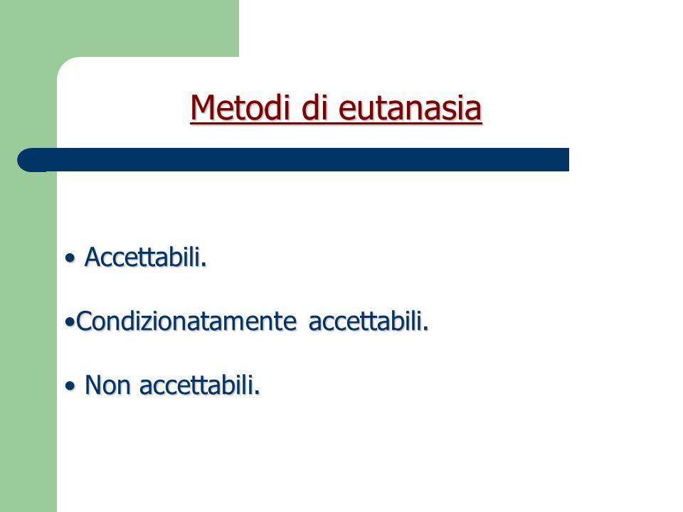 Metodi di eutanasia Accettabili. Condizionatamente accettabili.