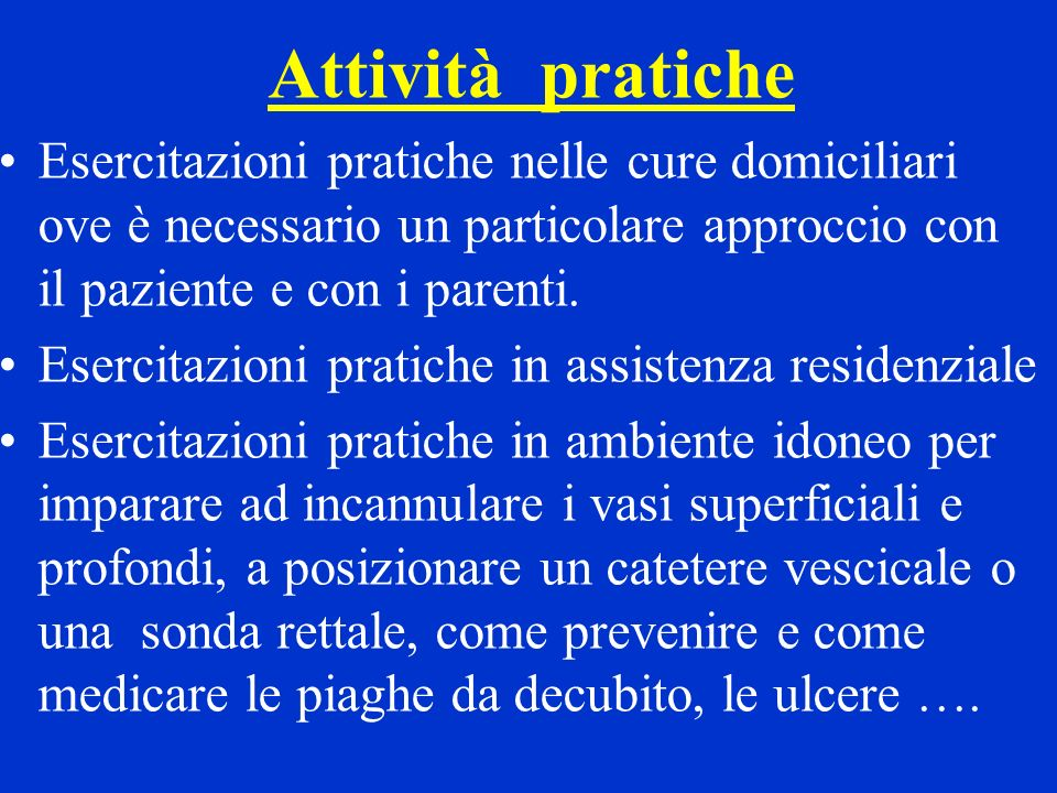 Attività praticheEsercitazioni pratiche nelle cure domiciliari ove è necessario un particolare approccio con il paziente e con i parenti.