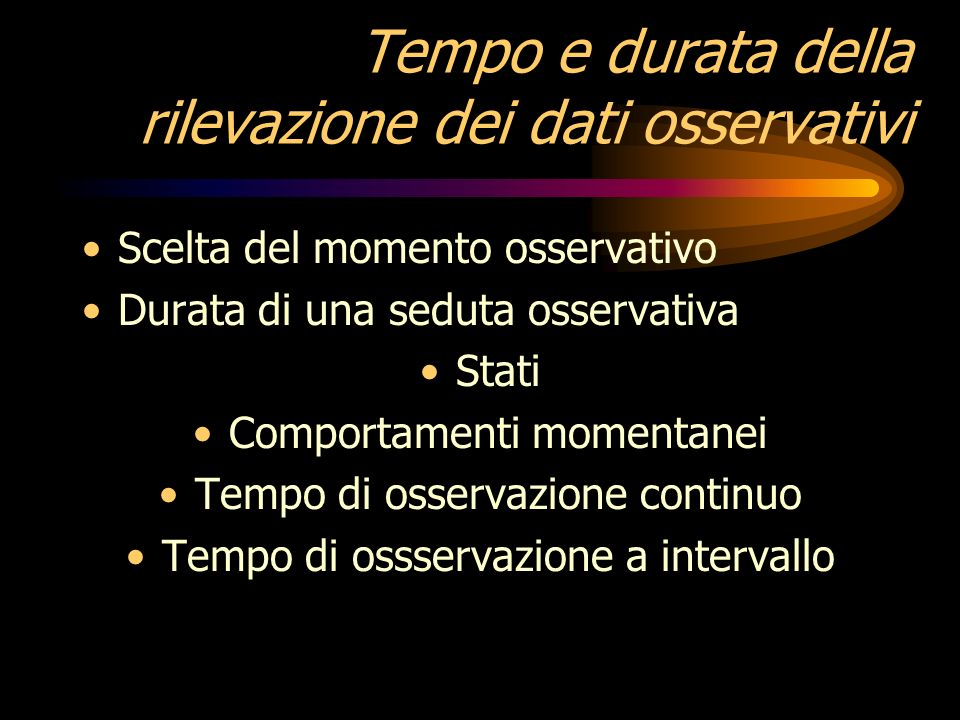 Tempo e durata della rilevazione dei dati osservativi