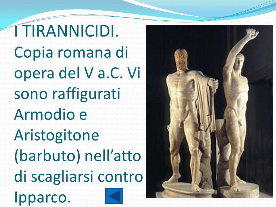 I TIRANNICIDI. Copia romana di opera del V a. C
