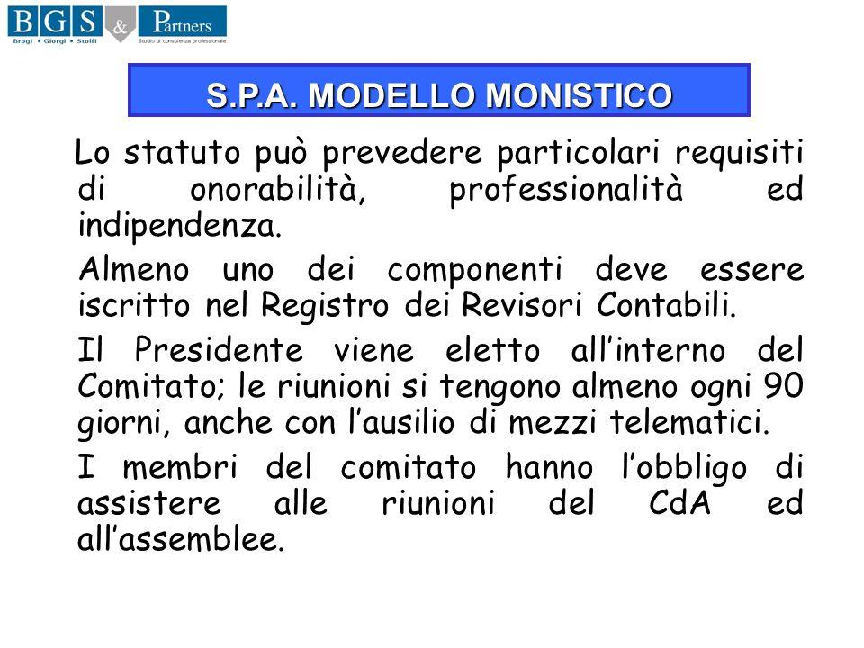 S.P.A. MODELLO MONISTICO Lo statuto può prevedere particolari requisiti di onorabilità, professionalità ed indipendenza.