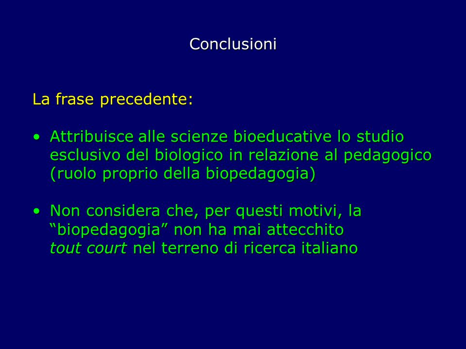 ConclusioniLa frase precedente: Attribuisce alle scienze bioeducative lo studio esclusivo del biologico in relazione al pedagogico.