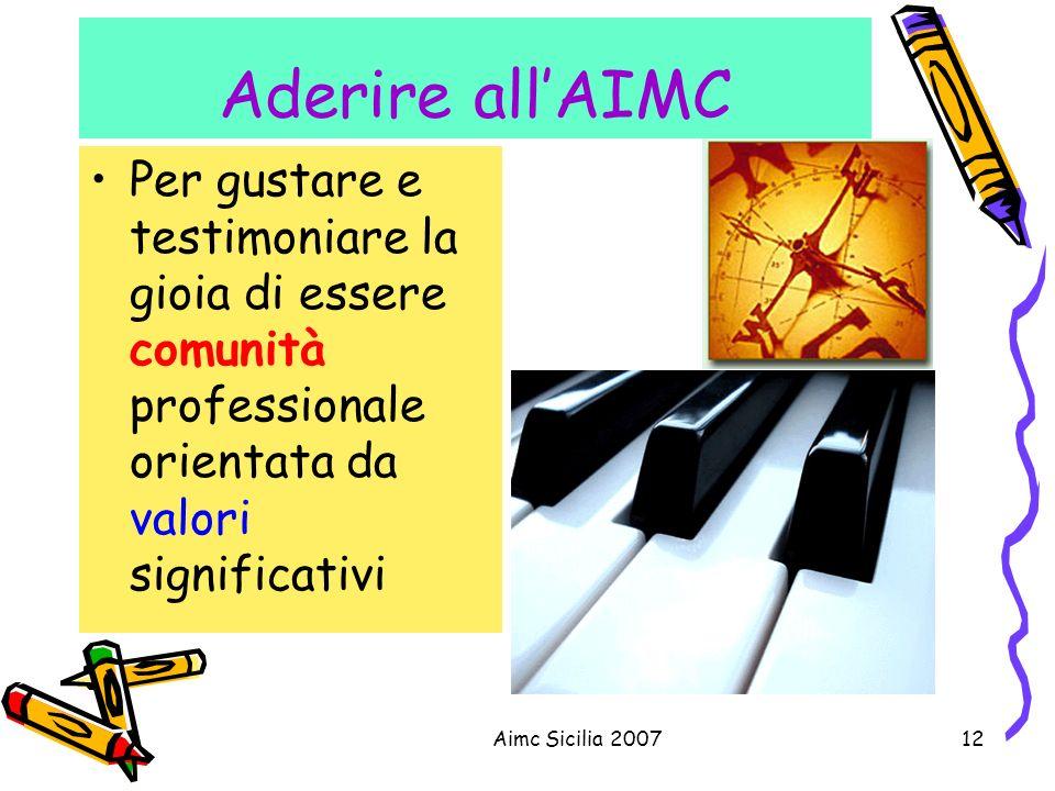 Aderire all'AIMC Per gustare e testimoniare la gioia di essere comunità professionale orientata da valori significativi.