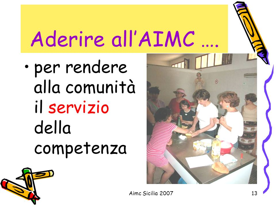 Aderire all'AIMC …. per rendere alla comunità il servizio della competenza Aimc Sicilia 2007