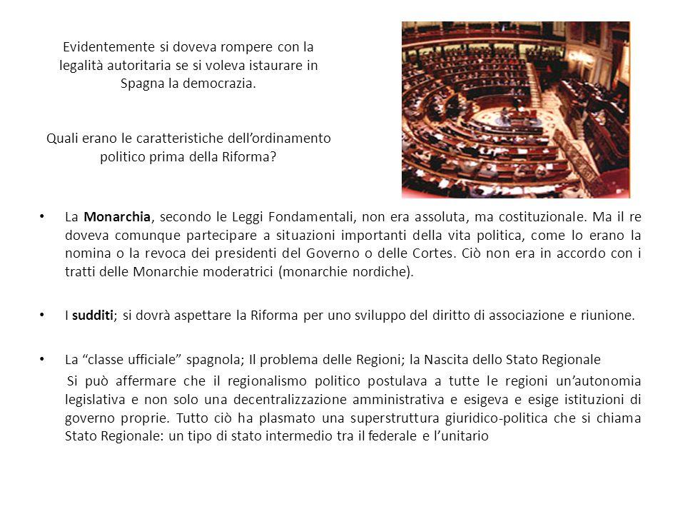 Evidentemente si doveva rompere con la legalità autoritaria se si voleva istaurare in Spagna la democrazia. Quali erano le caratteristiche dell'ordinamento politico prima della Riforma
