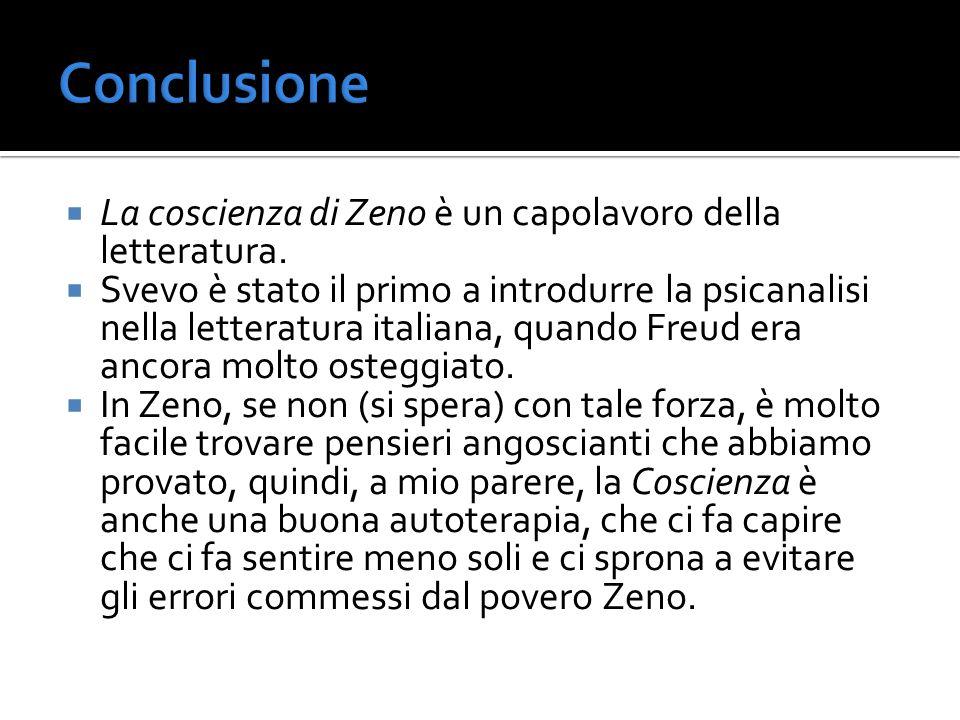 Conclusione La coscienza di Zeno è un capolavoro della letteratura.