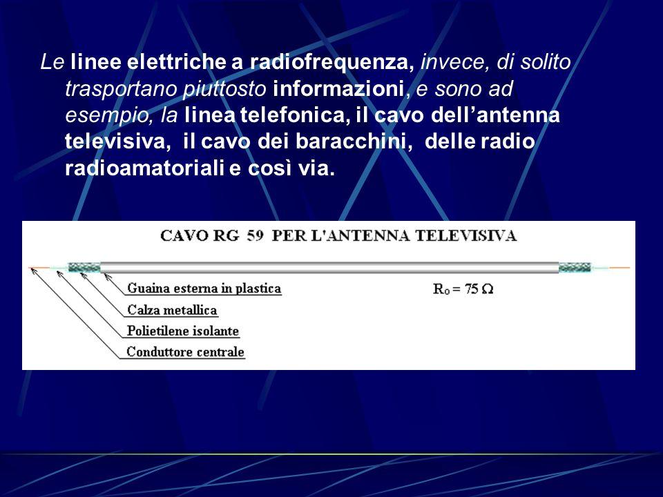 Le linee elettriche a radiofrequenza, invece, di solito trasportano piuttosto informazioni, e sono ad esempio, la linea telefonica, il cavo dell'antenna televisiva, il cavo dei baracchini, delle radio radioamatoriali e così via.