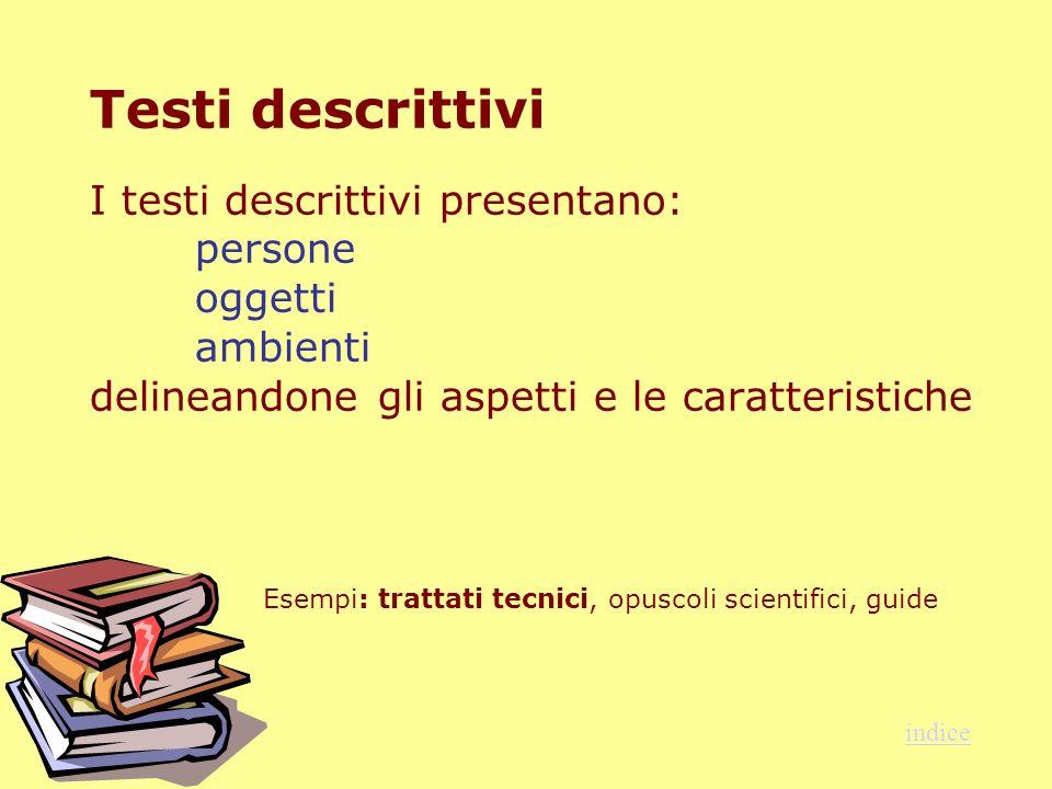 Testi descrittivi I testi descrittivi presentano:. persone. oggetti