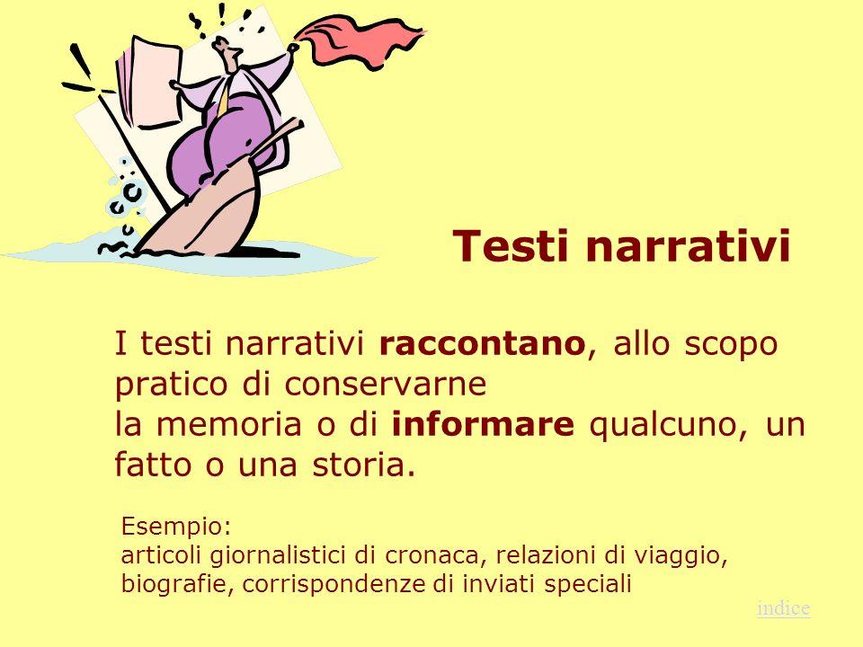 Testi narrativi I testi narrativi raccontano, allo scopo pratico di conservarne la memoria o di informare qualcuno, un fatto o una storia. .