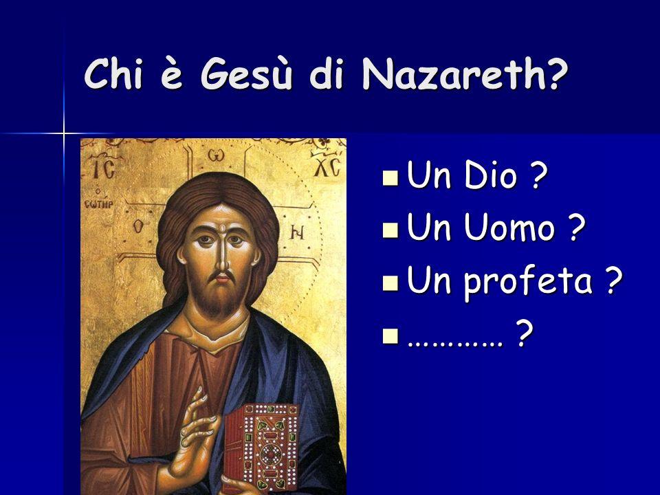 Chi è Gesù di Nazareth Un Dio Un Uomo Un profeta …………
