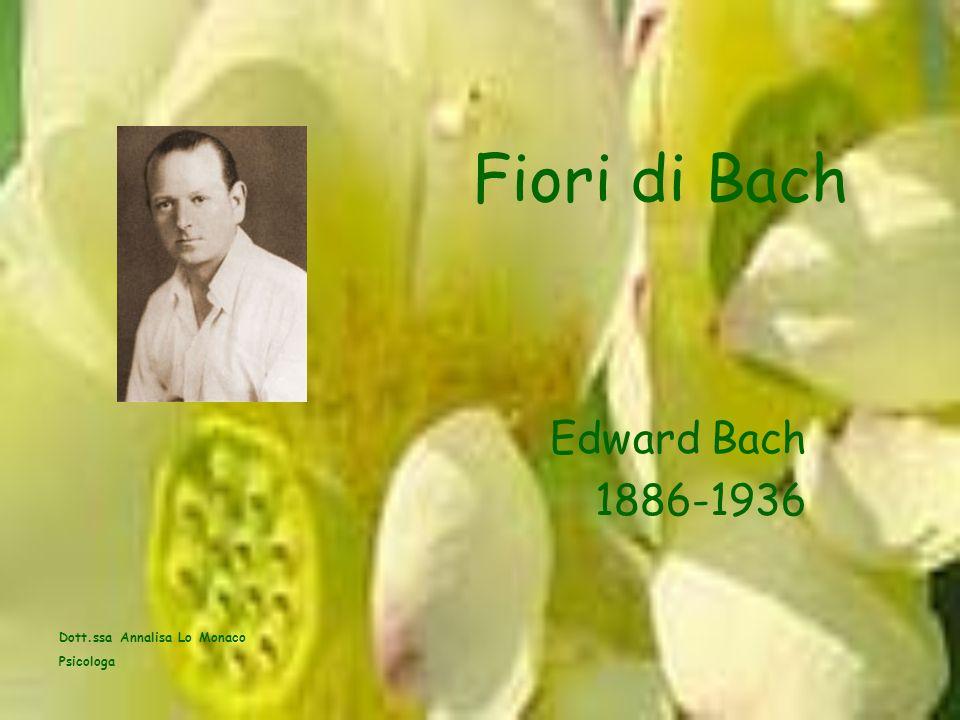 Fiori di Bach Edward Bach 1886-1936 Dott.ssa Annalisa Lo Monaco