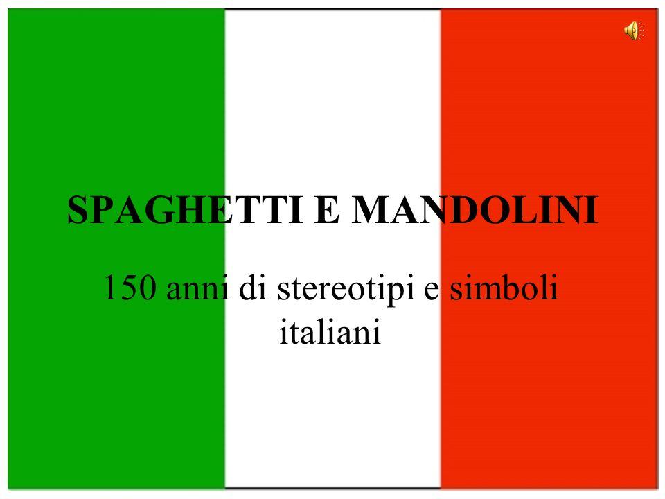 150 anni di stereotipi e simboli italiani