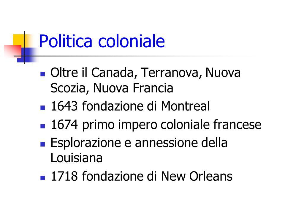 Politica colonialeOltre il Canada, Terranova, Nuova Scozia, Nuova Francia. 1643 fondazione di Montreal.