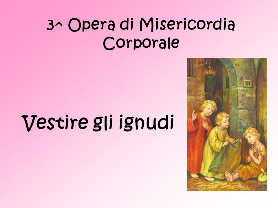 3^ Opera di Misericordia Corporale