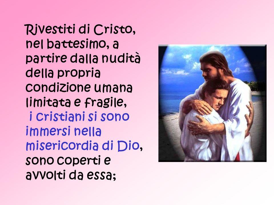 Rivestiti di Cristo, nel battesimo, a partire dalla nudità della propria condizione umana limitata e fragile,