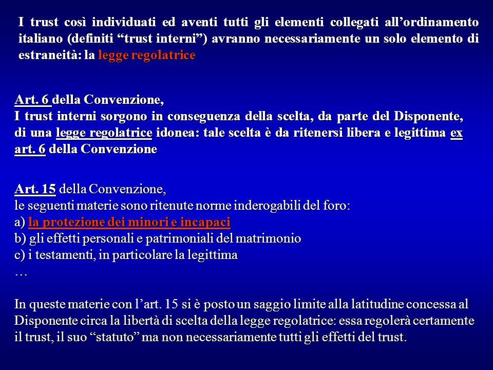 I trust così individuati ed aventi tutti gli elementi collegati all'ordinamento italiano (definiti trust interni ) avranno necessariamente un solo elemento di estraneità: la legge regolatrice