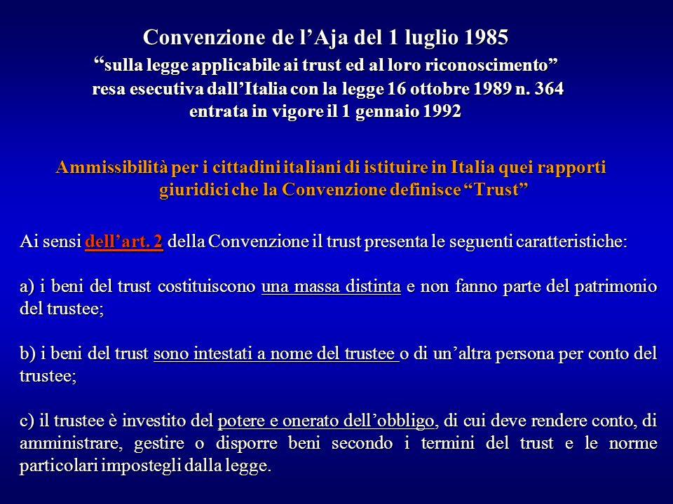 Convenzione de l'Aja del 1 luglio 1985 sulla legge applicabile ai trust ed al loro riconoscimento resa esecutiva dall'Italia con la legge 16 ottobre 1989 n. 364 entrata in vigore il 1 gennaio 1992