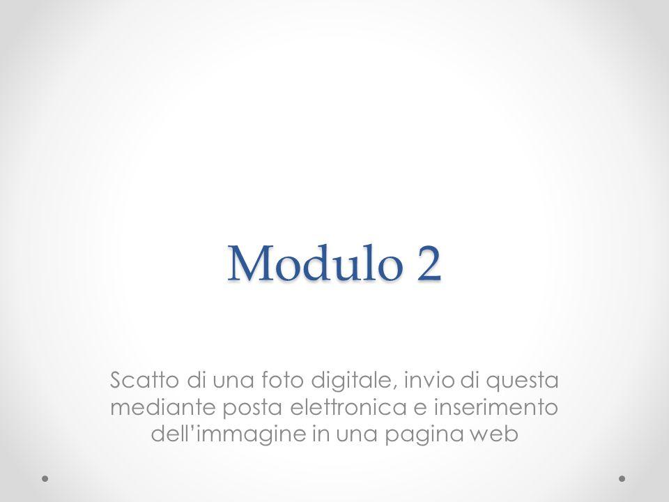 Modulo 2 Scatto di una foto digitale, invio di questa mediante posta elettronica e inserimento dell'immagine in una pagina web.