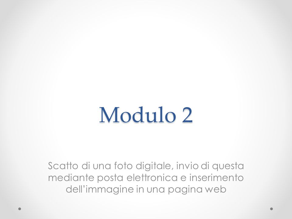 Modulo 2Scatto di una foto digitale, invio di questa mediante posta elettronica e inserimento dell'immagine in una pagina web.