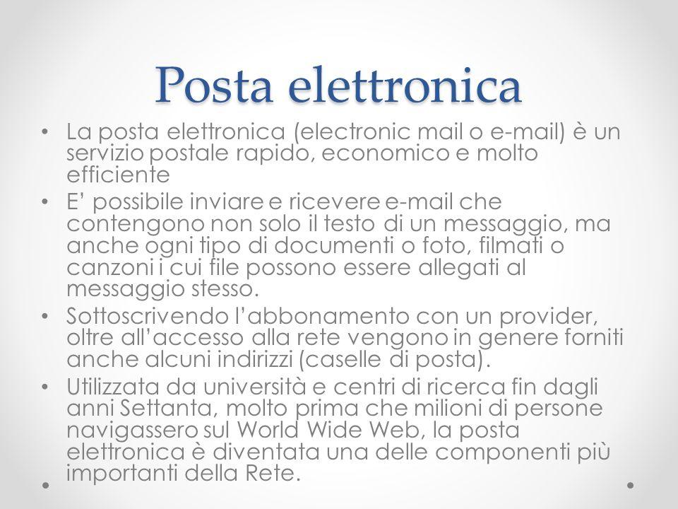 Posta elettronicaLa posta elettronica (electronic mail o e-mail) è un servizio postale rapido, economico e molto efficiente.