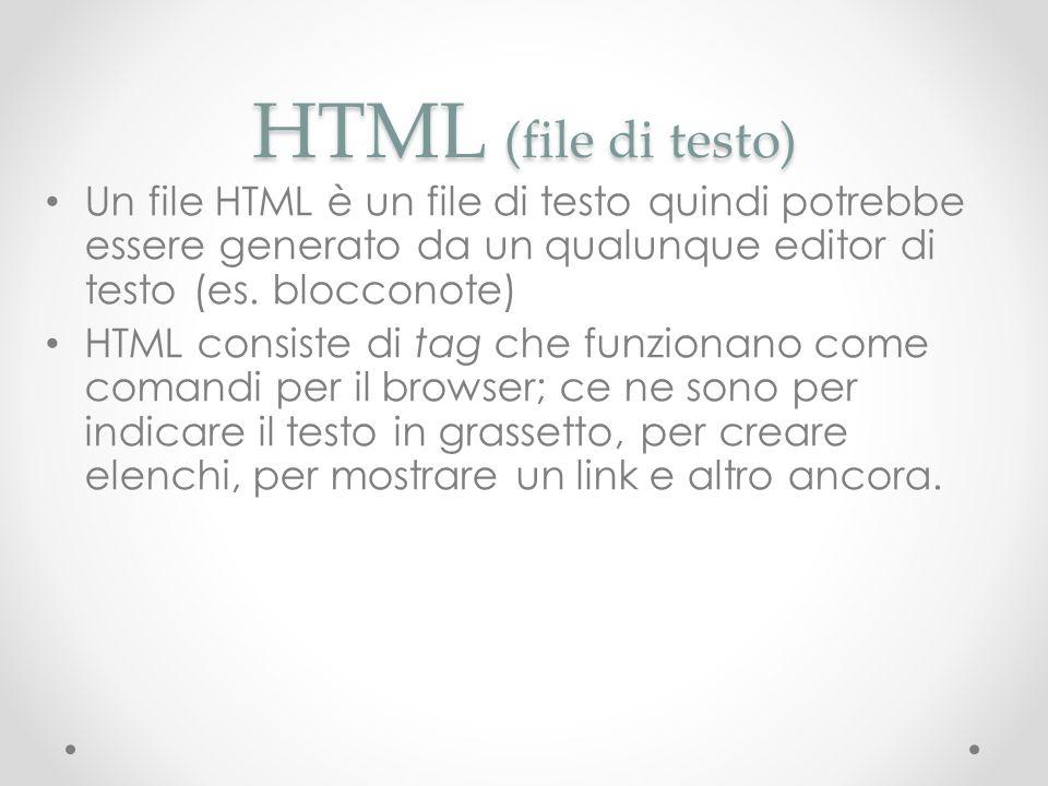 HTML (file di testo) Un file HTML è un file di testo quindi potrebbe essere generato da un qualunque editor di testo (es. blocconote)