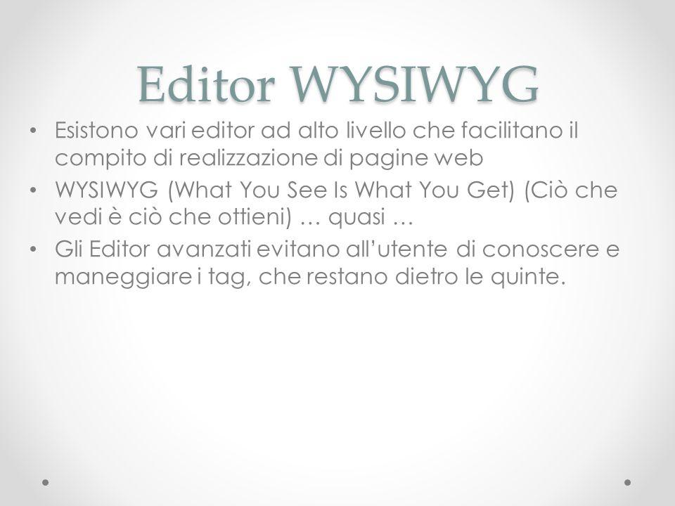 Editor WYSIWYGEsistono vari editor ad alto livello che facilitano il compito di realizzazione di pagine web.