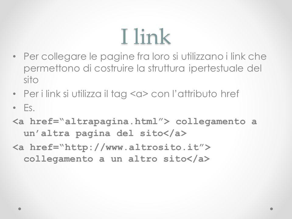 I linkPer collegare le pagine fra loro si utilizzano i link che permettono di costruire la struttura ipertestuale del sito.