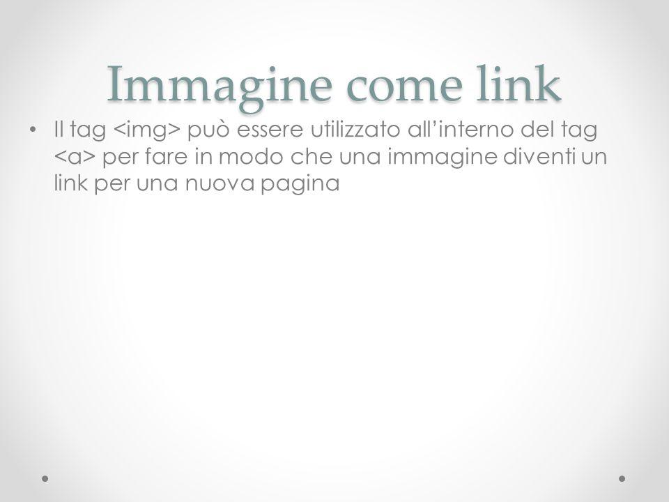 Immagine come link Il tag <img> può essere utilizzato all'interno del tag <a> per fare in modo che una immagine diventi un link per una nuova pagina.